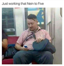 Just working that Nein to Five