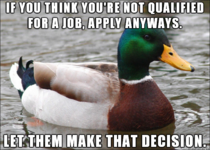 Learned this lesson when first looking for a job Dont be intimidated by the qualifications listed on a posting