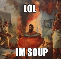 Lol Im Soup