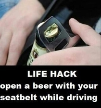 LPT Use the metal part of your seat belt to open beers while driving