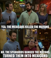 Mayans and Mexicans x-post rTelevision quotes