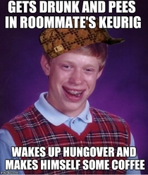 Meet my roommate scumbag brian