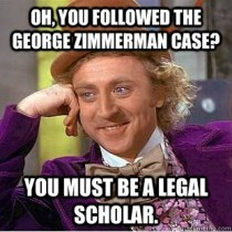 Might as well get this out of the way now that the Zimmerman verdict is in