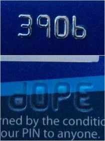 My bank card says dope when flipped over X-Post from rmildlyinteresting