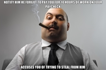 My boss gives people a hard time when they tell him he messed up their paychecks