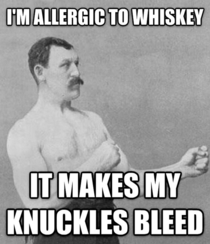 My Dad has an allergy to whiskey