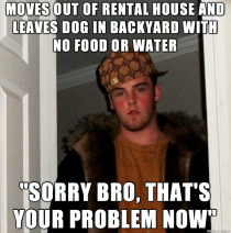 My dad  just had this complete asshat move out of one of his properties Makes me furious