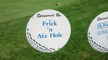 My dads last name is Frick his buddys last name is Atz and this is the hole they sponsored in a golf outing