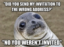 My friend invites my parents to his wedding but I did not receive an invitation I called up the friend to see if there was a mix up