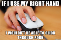 My gf asked why I use my left hand to masturbate
