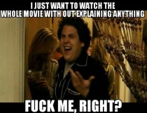 My girlfriend gets mad when I dont tell her how the movie were watching is gonna end