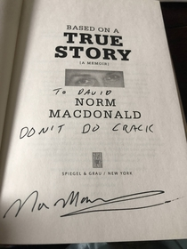 My girlfriend got Norm Macdonald to write an inscription in my copy of his book He did not disappoint