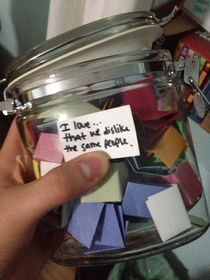My girlfriend made me a jar of  things she loves about me As terrible as it may seem I think this one is vital to a healthy relationship