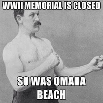 My grandad said this in light of the WWII vets ignoring the barracades yesterday