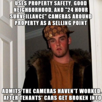 My landlord was very proud of how safe and secure the property was Theres cameras and signs all over the property