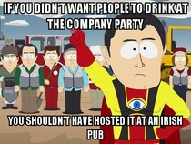 My managers got upset when we started drinking at the company party