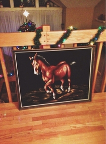 My mom couldnt tell I was being sarcastic so I ended up getting a velvet horse painting for my birthday
