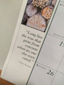 My Moms gardening calendar has a Tupac quote