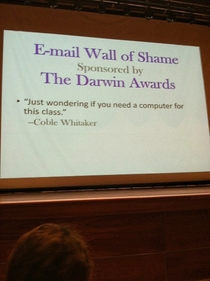 My professor said if anyone sends any stupid emails he will put you on the wall of shame