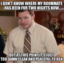 My roommate has been spending the night at his new love interestco-workers house the past two nights Woke up with this thought