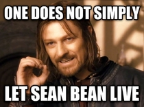 My thoughts after seeing a commercial for Sean Beans new show called Legend in which he is a main character that lives