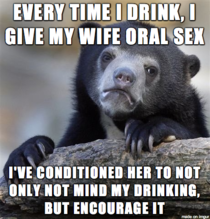 My wife has several alcoholics in her family and used to hate it when Id sit down with a glass of whiskey