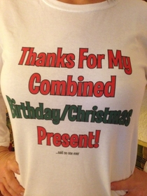 My wifes birthday is on Christmas so I got her this shirt