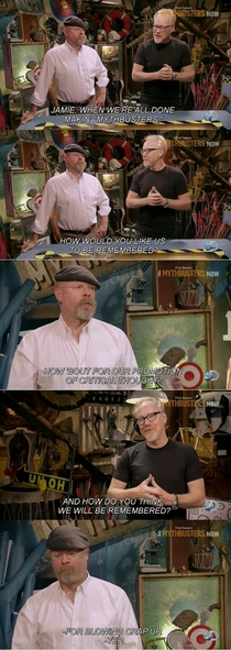 Mythbusters How do you think we will be remembered