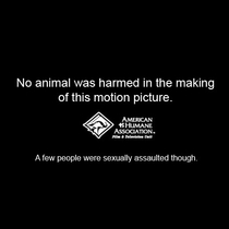No Animals Were Harmed in the Making of this motion picture