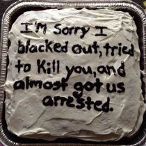 Nothing says sorry like a moist cake with a thoughtful inscription