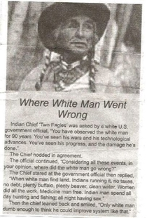 Old Native American asked where White Man went wrong his answer is both very funny and very sad