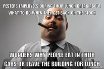 One of my bosses is pretty hands off and chill about lunch breaks My other one on the other hand is annoying as hell