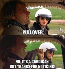 One of my top three lines in dumb and dumber Never gets old