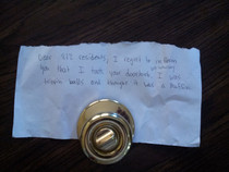 Our doorknob was stolen at a party we threw last weekend today it shows back up with this note