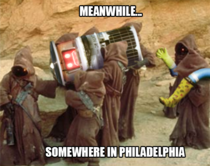 Philadelphia Youll never find a more wretched hive of scum and villainy