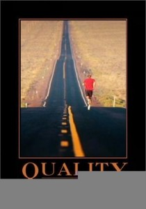 Quality The race for quality has no finish line- so technically its more like a death march