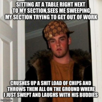 Ran into this Scumbag Steve at my job last night Was very close to exploding and losing my job