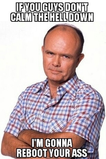 Red Forman on the onslaught of Overly Suave IT Guy memes