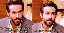 Ryan Reynolds talking about his kid