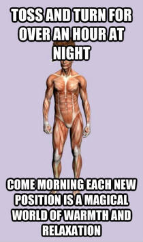Scumbag body especially when I need to get up early