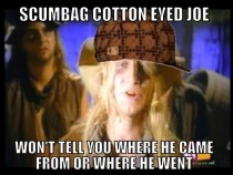 Scumbag Cotton Eyed Joe