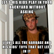 Scumbag neighbor Im dealing with lately