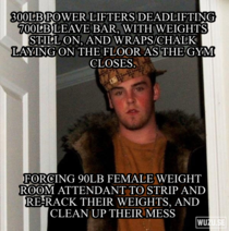 Scumbag Weightlifters Always be a good citizen of the gym I helped the poor girl out