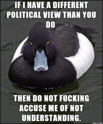 Seriously fuck off if you do this when discussing politics