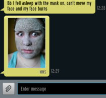 She texts me to say shes doing a face mask Two hours later