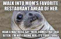Shes been going there for ten years Strangely enough that waitress disappeared right after we sat down