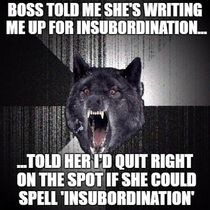 shes been nitpicking at every little thing i do looking for reasons to write me up or get me fired