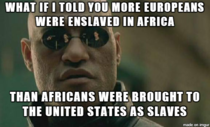 Since slavery seems to be a hot topic - here is something you probably werent taught