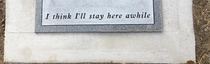 Since were doing funny headstones this is my dads inscription
