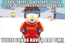 so a buddy of mine says he just going to marry the crazy out of his crazy girlfriend
